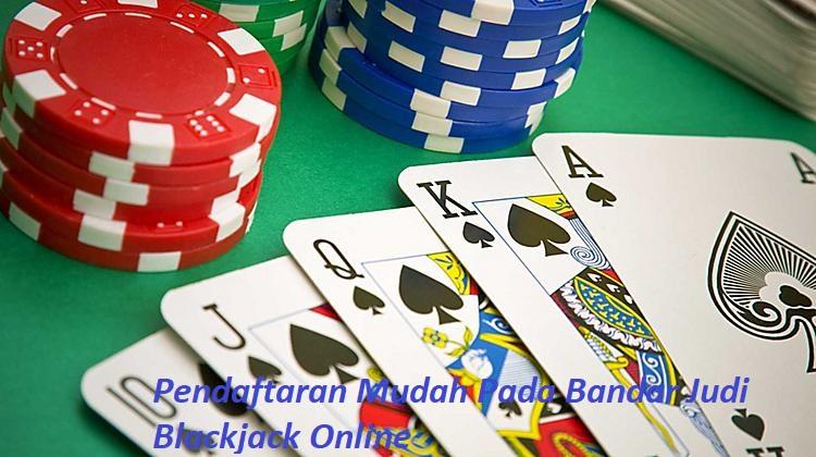 Pendaftaran Mudah Pada Bandar Judi Blackjack Online
