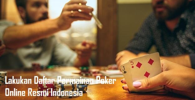 Lakukan Daftar Permainan Poker Online Resmi Indonesia