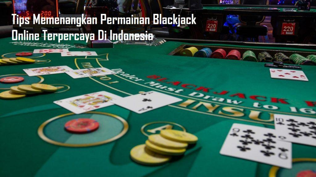 Tips Memenangkan Permainan Blackjack Online Terpercaya Di Indonesia