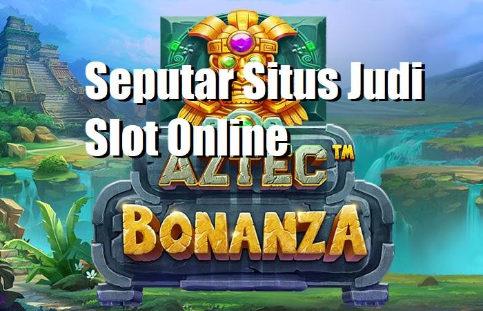 Seputar Situs Judi Slot Online