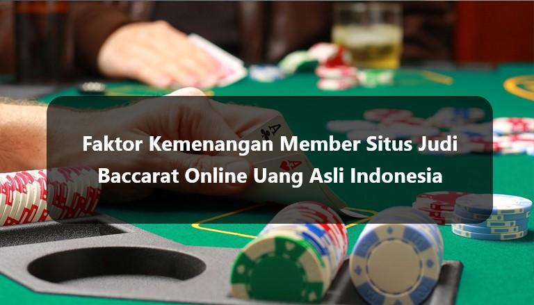Faktor Kemenangan Member Situs Judi Baccarat Online Uang Asli Indonesia