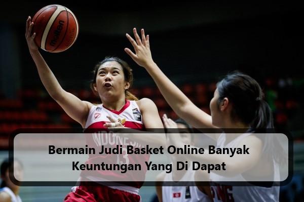 Bermain Judi Basket Online Banyak Keuntungan Yang Di Dapat